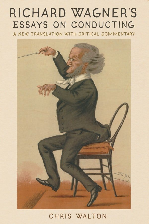 Richard Wagner`s Essays on Conducting - A New Translation with Critical Commentary