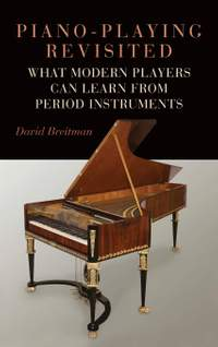 Piano-Playing Revisited - What Modern Players Can Learn from Period Instruments