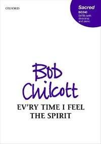 Bob Chilcott: Ev'ry time I feel the Spirit (SATB Choir)