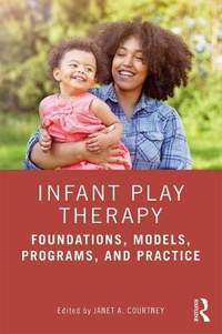 Infant Play Therapy: Foundations, Models, Programs, and Practice