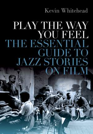 Play the Way You Feel: The Essential Guide to Jazz Stories on Film Product Image