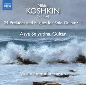 Nikita Koshkin: 24 Preludes and Fugues for Solo Guitar, Vol. 1