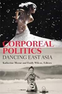 Corporeal Politics: Dancing East Asia