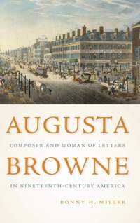 Augusta Browne - Composer and Woman of Letters in Nineteenth-Century America