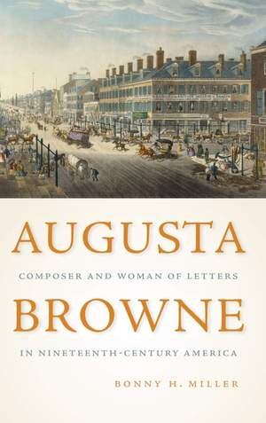 Augusta Browne - Composer and Woman of Letters in Nineteenth-Century America Product Image