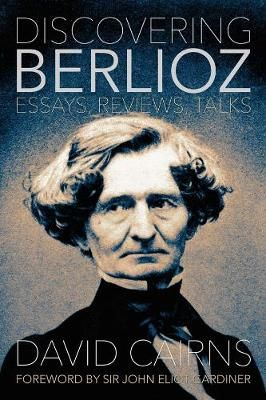 Discovering Berlioz - Essays, Reviews, Talks