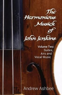 The Harmonious Musick of John Jenkins II - Volume Two: The Fantasia-Suites