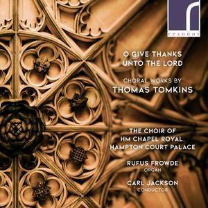 O Give Thanks Unto the Lord: Choral Works by Thomas Tomkins Product Image