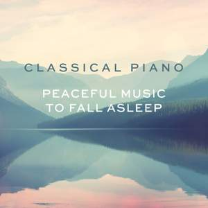 Classical Piano - Peaceful music to fall asleep