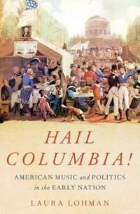 Hail Columbia! American Music and Politics in the Early Nation