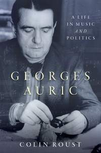 Georges Auric: A Life in Music and Politics
