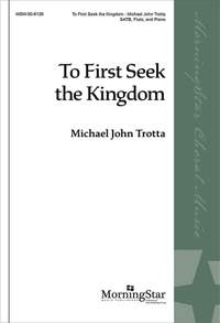 Michael John Trotta: To First Seek the Kingdom