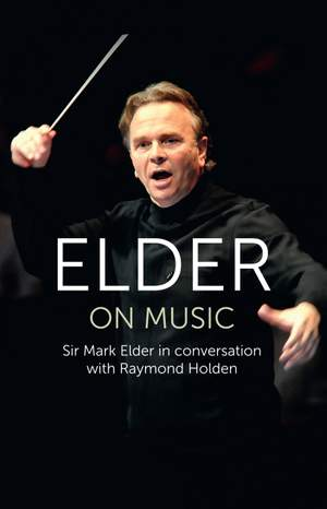Elder on Music: Sir Mark Elder in Conversation with Raymond Holden Product Image