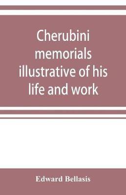 Cherubini: memorials illustrative of his life and work
