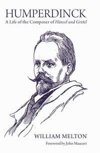 Humperdinck - A Life of the Composer of *Hänsel und Gretel*