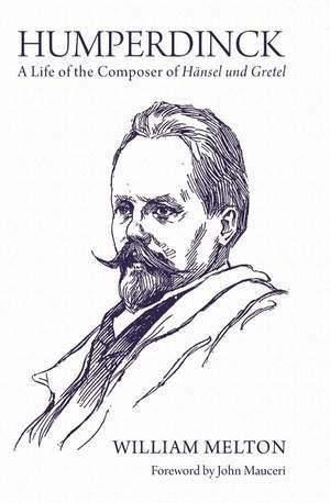 Humperdinck - A Life of the Composer of Hansel und Gretel
