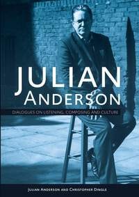 Julian Anderson: Dialogues on Listening, Composing and Culture