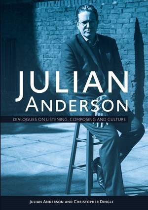 Julian Anderson - Dialogues on Listening, Composing and Culture Product Image