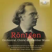Röntgen: Orchestral, Choral & Chamber Music