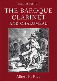 The Baroque Clarinet and Chalumeau (2nd Ed)