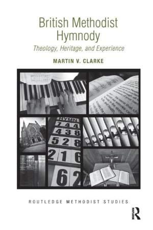British Methodist Hymnody: Theology, Heritage, and Experience