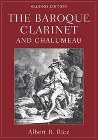 The Baroque Clarinet and Chalumeau (Second Edition)