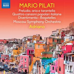 Pilati: Preludio, aria e tarantella; Quattro canzoni popolari italiane, Divertimento, Bagatelles