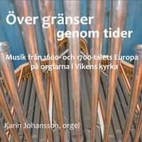 Över gränser genom tider - Musik från 1600 och 1700, talets Europa på orglarna i Vikens kyrka