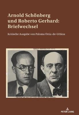 Arnold Schoenberg und Roberto Gerhard: Briefwechsel; Kritische Ausgabe von Paloma Ortiz-de-Urbina