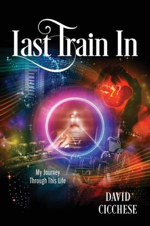 Last Train In: My Journey Through This Life