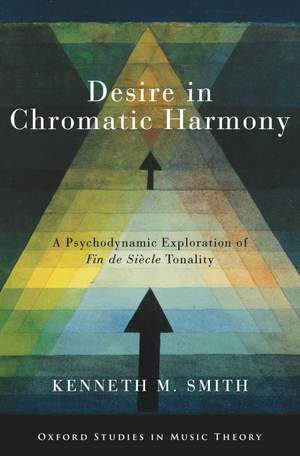 Desire in Chromatic Harmony: A Psychodynamic Exploration of Fin de Siecle Tonality