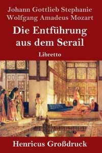 Die Entfuhrung aus dem Serail (Grossdruck): Libretto