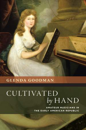 Cultivated by Hand: Amateur Musicians in the Early American Republic Product Image