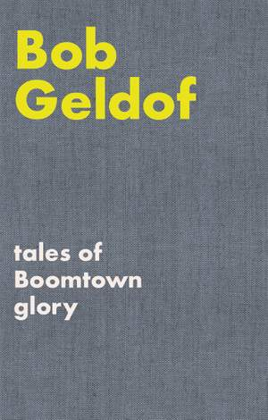 Bob Geldof: Tales of Boomtown Glory
