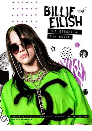 Billie Eilish - The Essential Fan Guide: All you need to know about pop's 'Bad Guy' superstar