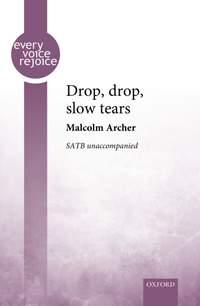 Malcolm Archer: Drop, drop, slow tears (SATB Choir unaccompanied)