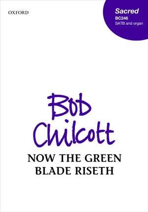 Chilcott, Bob: Now the green blade riseth Product Image