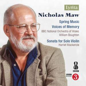 Nicholas Maw: Spring Music; Voices of Memory; Sonata for Solo Violin