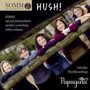 Hush! - Songs sacred and profane, tender, consoling, witty, urbane Product Image