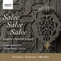 Salve, Salve, Salve: Josquin's Spanish Legacy