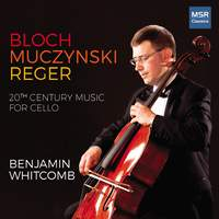 Bloch, Muczynski and Reger: 20th Century Music for Solo Cello