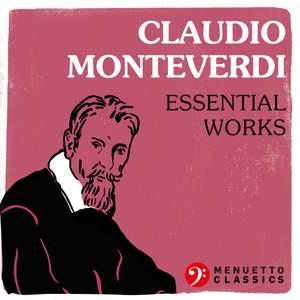 Claudio Monteverdi: Essential Works