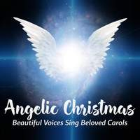 Angelic Christmas: Beautiful Voices Sing Beloved Carols