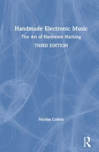 Handmade Electronic Music: The Art of Hardware Hacking