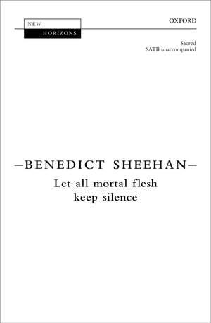 Sheehan, Benedict: Let all mortal flesh keep silence