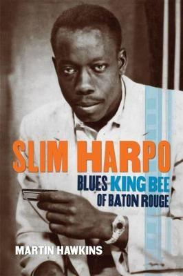 Slim Harpo: Blues King Bee of Baton Rouge