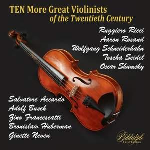 Ten MORE Great Violinists of the Twentieth Century