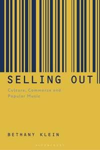 Selling Out: Culture, Commerce and Popular Music
