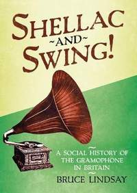 Shellac and Swing!: A Social History of the Gramophone in Britain