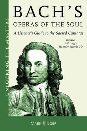 Bach's Operas of the Soul: A Listener's Guide to the Sacred Cantatas